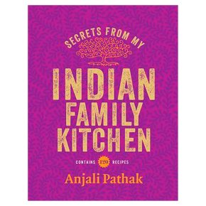 Secrets from my Indian family kitchen by Anjali Pathak, recipe cookbook
