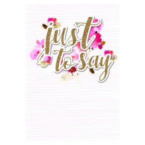Just To Say Floral Card